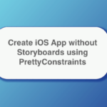 create ios app without storyboards using prettyconstraints